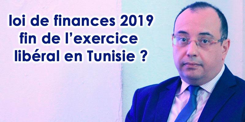 Le projet de la loi de finances pour 2019 annonce-t-il la fin de l'exercice libéral en Tunisie ?