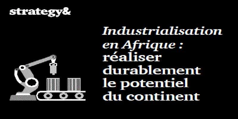 La croissance économique et le développement de l'Afrique passeront nécessairement par l'industrialisation du continent