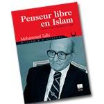 Nouveau livre : Penseur Libre en Islam de Mohamed Talbi