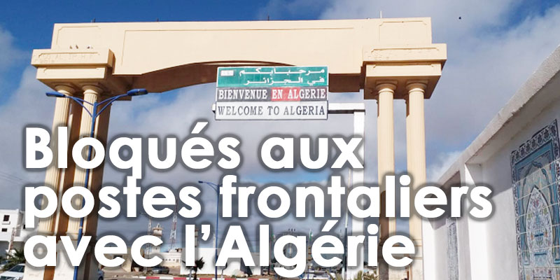 Des Tunisiens bloqués au poste frontalier de Tébessa