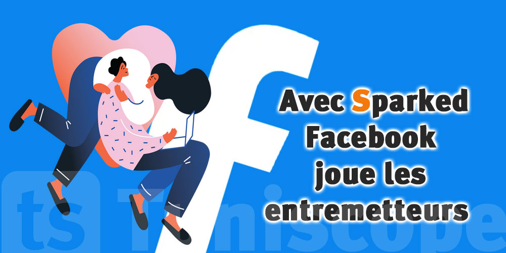 Sparked : 4 minutes pour impressionner ou comment séduire grâce à Facebook