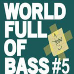 World Full Of Bass - Session #5 - 1 year B.Day Party: Ca va déchirer !
